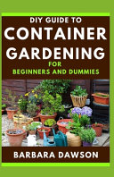 DIY Guide To Container Gardening For Beginners and Dummies