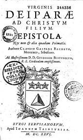 Virginis Deiparae ad Christum filium epistola, necnon et alia quaedam poematia, authore Claudio Gaspare Bacheto Mezeriaco...