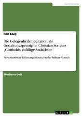 """Die Gelegenheitsmeditation als Gestaltungsprinzip in Christian Scrivers """"Gottholds zufällige Andachten"""": Protestantische Erbauungsliteratur in der frühen Neuzeit"""