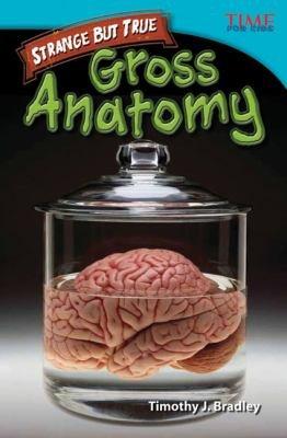 Strange but True  Gross Anatomy