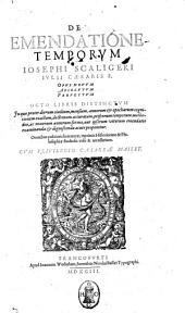 De emendatione temporum Iosephi Scaligeri Iulii Caesaris f. opus nouum absolutum perfectum octo libris distinctum. In quo praeter dierum ciuilium, mensium, annorum & epocharum cognitionem exactam, ..