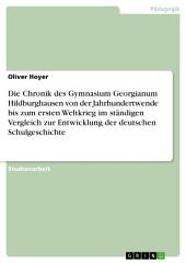 Die Chronik des Gymnasium Georgianum Hildburghausen von der Jahrhundertwende bis zum ersten Weltkrieg im ständigen Vergleich zur Entwicklung der deutschen Schulgeschichte
