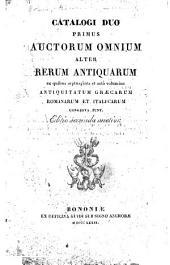 Catalogi duo: primus auctorum omnium, alter rerum antiquarum ex quibus septuaginta et octo volumina antiquitatum græcarum romanarum et italicarum congesta sunt