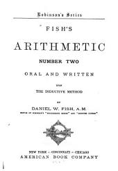 Fish's Arithmetic Number Two: Oral and Written, Upon the Inductive Method, Book 2