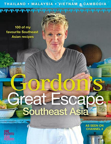Download Gordon   s Great Escape Southeast Asia  100 of my favourite Southeast Asian recipes Book