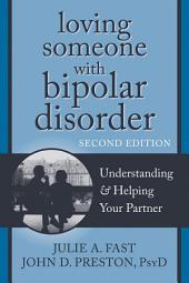 Loving Someone with Bipolar Disorder: Understanding and Helping Your Partner, Edition 2
