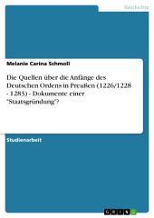 """Die Quellen über die Anfänge des Deutschen Ordens in Preußen (1226/1228 - 1283) - Dokumente einer """"Staatsgründung""""?"""