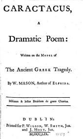 Caractacus: A Dramatic Poem: Written on the Model of the Ancient Greek Tragedy