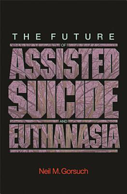 The Future of Assisted Suicide and Euthanasia PDF