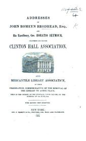 Addresses of John Romeyn Brodhead, Esq. and ... Gov. Horatio Seymour, delivered before the Clinton Hall Association, and Mercantile Library Association at ... the removal of the Library to Astor Place, etc