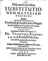 Disputatio juridica substitutionum materiam exhibens quam ... praeside ... Valentino Riemero ... subjicit Johannes Crusius Svidnicens. Siles. ..