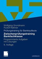 Zwischenprüfungstraining Bankfachklasse: Programmierte Aufgaben mit Lösungen, Ausgabe 9