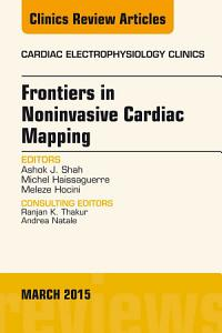 Frontiers in Noninvasive Cardiac Mapping  An Issue of Cardiac Electrophysiology Clinics  PDF