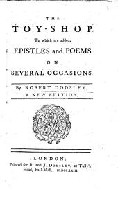 The Toy-shop: To which are Added, Epistles and Poems on Several Occasions. By Robert Dodsley