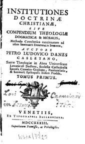 Institutiones Doctrinae Christianae, Sive Compendium Theologiae Dogmaticae & Moralis: Methodo Catechetica concinnatum ad usum Seminarii Episcopalis Iprensis, Volume 1