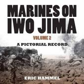 Marines On Iwo Jima: Volume 2, A Pictorial Record, Volume 2