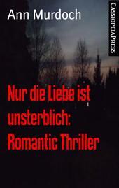 Nur die Liebe ist unsterblich: Romantic Thriller: Cassiopeiapress Spannung