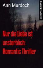 Nur die Liebe ist unsterblich  Romantic Thriller PDF