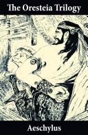 The Oresteia Trilogy (Unabridged English Translation)