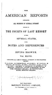 The American Reports: Containing All Decisions of General Interest Decided in the Courts of Last Resort of the Several States with Notes and References, Volume 47