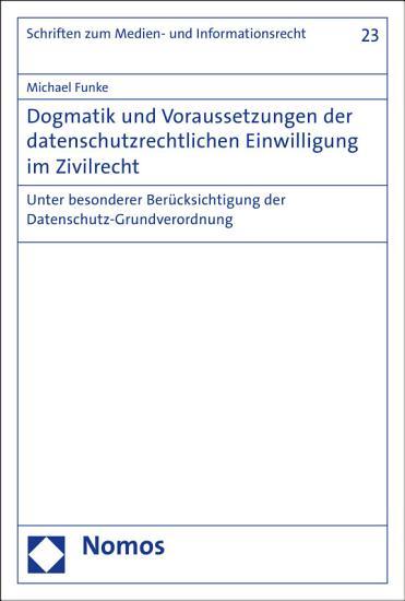Dogmatik und Voraussetzungen der datenschutzrechtlichen Einwilligung im Zivilrecht PDF