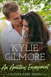 An Ambitious Engagement (Contemporary Romance): Clover Park series, Book 8