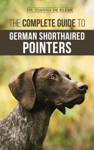 The Complete Guide to German Shorthaired Pointers