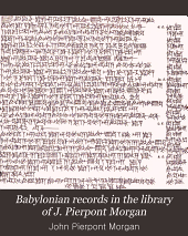 Babylonian records in the library of J. Pierpont Morgan: Volume 2