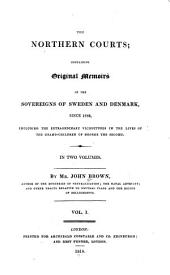 The Northern Courts: Containing Original Memoirs of the Sovereigns of Sweden and Denmark, Since 1766, Including the Extraordinary Vicissitudes in the Lives of the Grand-children of George the Second, Volume 1