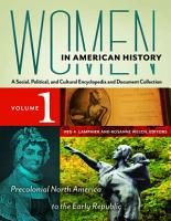 Women in American History  A Social  Political  and Cultural Encyclopedia and Document Collection  4 volumes  PDF