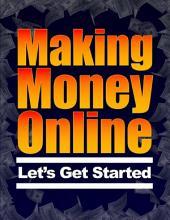 Making Money Online - Let's Get Started