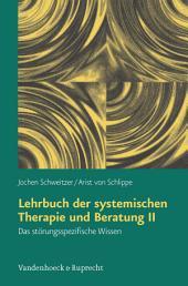 Lehrbuch der systemischen Therapie und Beratung II: Das störungsspezifische Wissen