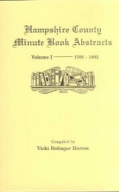 Hampshire County, Virginia (Now West Virginia): Volume I--Minute Book Abstracts 1788-1802