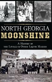 North Georgia Moonshine: A History of the Lovells & Other Liquor Makers
