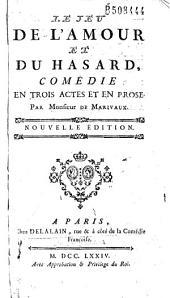 Le Jeu de l'amour et du hasard, comédie en trois actes et en prose par Monsieur de Marivaux