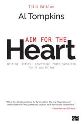 Aim for the Heart: Write, Shoot, Report and Produce for TV and Multimedia, Edition 3