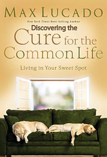 Discovering the Cure for the Common Life  Excerpt  Book
