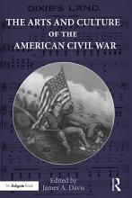 The Arts and Culture of the American Civil War PDF