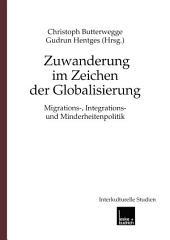 Zuwanderung im Zeichen der Globalisierung: Migrations-, Integrations- und Minderheitenpolitik