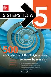 5 Steps to a 5 500 AP Calculus AB/BC Questions to Know by Test Day, Second Edition: Edition 2