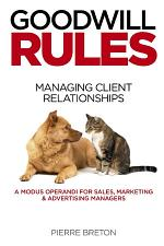 Goodwill Rules: Managing Client Relationships: A Modus Operandi for Sales, Marketing & Advertising Managers