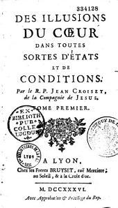 Des Illusions du coeur dans toutes sortes d'états et de conditions. Par le R. P. Jean Croiset...
