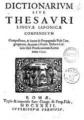 Dictionarium siue thesauri linguae iaponicae compendium compositum, & sacrae propaganda fide congregationi dicatum a fratre Didaco Collado ord. Praedicatorum Romae anno 1632