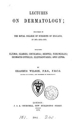 Lectures on dermatology  delivered in the Royal college of surgeons of England  Jan   1870 PDF