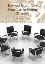 Beyond Bion: The Outsider in Group Therapy