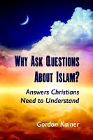 Why Ask Questions About Islam   Answers Christians Need to Understand PDF