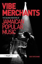 Vibe Merchants: The Sound Creators of Jamaican Popular Music