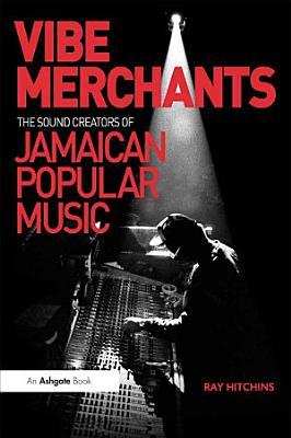 Vibe Merchants  The Sound Creators of Jamaican Popular Music