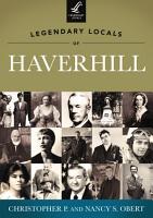Legendary Locals of Haverhill PDF