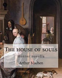 The House of Souls. By: Arthur Machen